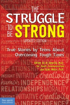 The struggle to be strong : true stories by teens about overcoming tough times / edited by Al Desetta, M.A., for Youth Communication, Sybil Wolin, Ph.D., of Project Resilience.
