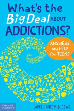 What's the big deal about addictions? : answers and help for teens
