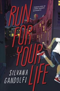 Run for your life / Silvana Gandolfi ; translated from the Italian by Lynne Sharon Schwartz.