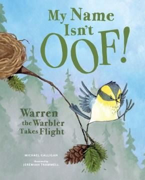 My Name Isn't Oof! : Warren the Warbler Takes Flight