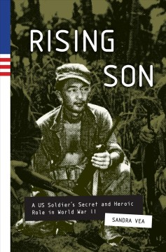 Rising Son : a US Soldier's secret and heroic role in World War II / Sandra Vea.