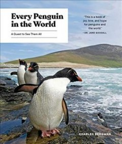 Every penguin in the world : a quest to see them all / written and photographed by Charles Bergman.