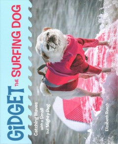 Gidget the surfing dog : catching waves with a small but mighty pug