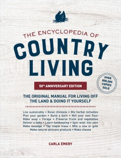The Encyclopedia of Country Living : The Original Manual for Living Off the Land & Doing It Yourself; 50th Anniversary Edition