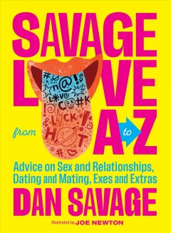 Savage love from A to Z : advice on sex and relationships, dating and mating, exes and extras