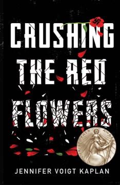 Crushing the red flowers Jennifer Voigt Kaplan.