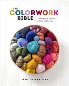The Colorwork Bible : Techniques and Projects for Colorful Knitting
