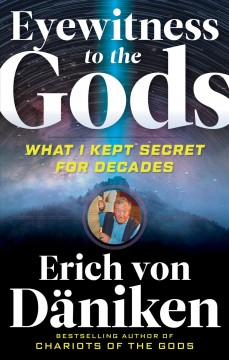 Eyewitness to the Gods : what I kept secret for decades