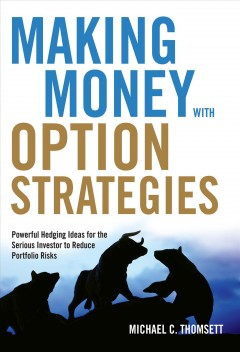 Making money with option strategies : powerful hedging ideas for the serious investor to reduce portfolio risks