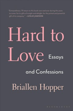 Hard to love : essays and confessions / Briallen Hopper.