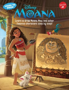 Learn to draw DisneyMoana : [Learn to draw Moana, Maui, and other favorite characters step by step!] / illustrated by the Disney Storybook Artists.