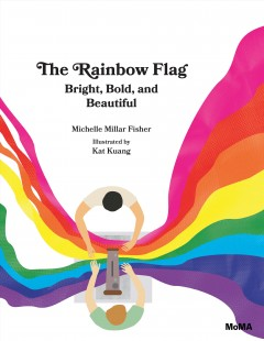 The Rainbow Flag : Bright, Bold, and Beautiful