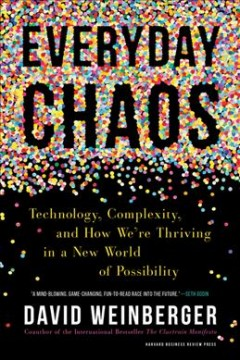 Everyday chaos : technology, complexity, and how we're thriving in a new world of possibility
