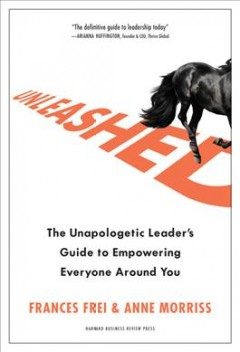Unleashed : the unapologetic leader's guide to empowering everyone around you
