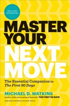 Master Your Next Move, With a New Introduction : The Essential Companion to
