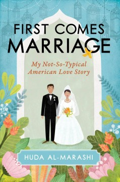 First Comes Marriage : My Not-so-typical American Love Story