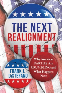 The Next Realignment : Why America's Parties Are Crumbling and What Happens Next