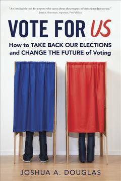 Vote for US : how to take back our elections and change the future of voting