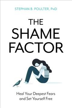 The shame factor : heal your deepest fears and set yourself free