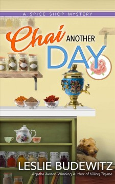 Chai another day : a spice shop mystery / by Leslie Budewitz.
