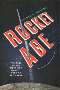 Rocket age : the race to the moon and what it took to get there