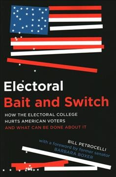 Electoral bait and switch : how the Electoral College hurts American voters and what can be done about it