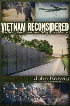Vietnam Reconsidered : The War, the Times, and Why They Matter