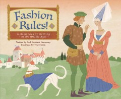 Fashion Rules! : A Closer Look at Clothing in the Middle Ages