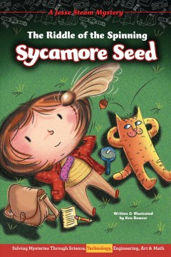 The Riddle of the Spinning Sycamore Seed : Solving Mysteries Through Science, Technology, Engineering, Art & Math
