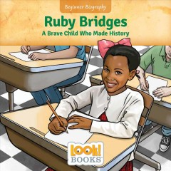 Ruby Bridges : a brave child who made history