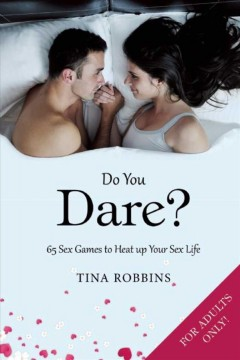 Do You Dare? : 65 Sex Games to Heat up Your Sex Life