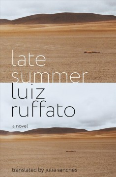 Late summer / Luiz Ruffato ; translated from the Portuguese by Julia Sanches.