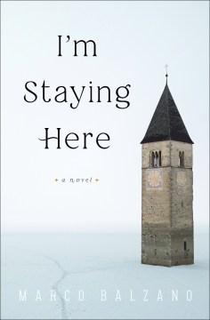 I'm staying here / Marco Balzano ; translated from the Italian by Jill Foulston.