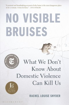 No Visible Bruises : What We Donѫt Know About Domestic Violence Can Kill Us