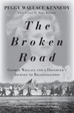The broken road / George Wallace and a Daughterѫs Journey to Reconciliation