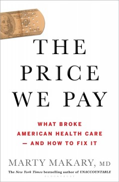 The price we pay : what broke American health care--and how to fix it
