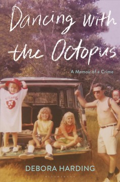 Dancing with the octopus : a memoir of a crime / Debora Harding.