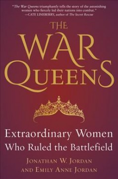 The War Queens : Extraordinary Women Who Ruled the Battlefield