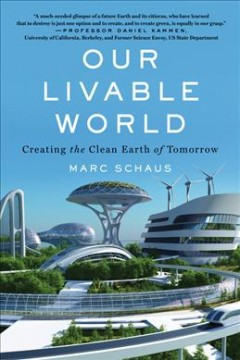 Our Livable World : Creating the Clean Earth of Tomorrow