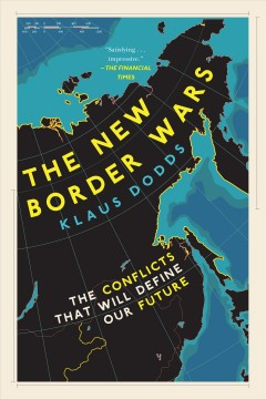The New Border Wars : The Conflicts That Will Define Our Future