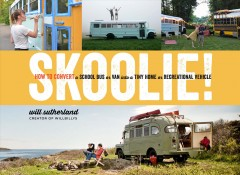 Skoolie! : how to convert a school bus or van into a tiny home or recreational vehicle