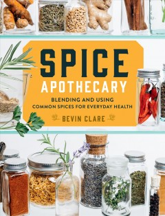 Spice apothecary / Blending and Using Common Spices for Everyday Health