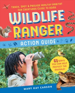 Wildlife ranger action guide / Track, Spot & Provide Healthy Habitat for Creatures Close to Home
