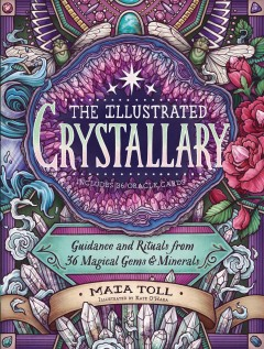 The illustrated crystallary : guidance and rituals from 36 magical gems and minerals
