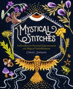 Mystical stitches : embroidery for personal empowerment and magical embellishment