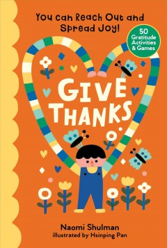 Give thanks : you can reach out and spread joy!