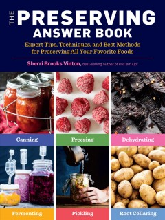 The preserving answer book : expert tips, techniques, and best methods for preserving all your favorite foods / Sherri Brooks Vinton.