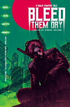 Bleed them dry : a ninja vampire tale. Issue 1-6