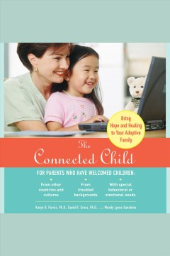 The connected child : bring hope and healing to your adoptive family [electronic resource] / Karyn Brand Purvis, Ph.D., David R. Cross, Ph.D., and Wendy Lyons Sunshine.