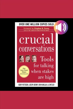 Crucial conversations tools for talking when stakes are high [electronic resource] / Kerry Patterson [and others].
